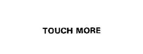 TOUCH MORE