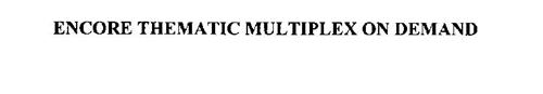 ENCORE THEMATIC MULTIPLEX ON DEMAND