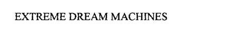 EXTREME DREAM MACHINES