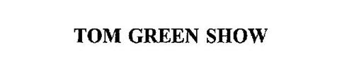TOM GREEN SHOW