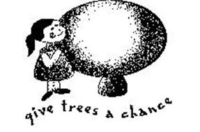 GIVE TREES A CHANCE