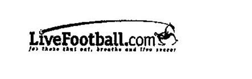 LIVEFOOTBALL.COM FOR THOSE THAT EAT, BREATHE AND LIVE SOCCER