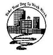 TAKE YOUR DOG TO WORK WEEK