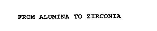 FROM ALUMINA TO ZIRCONIA