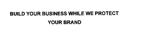 BUILD YOUR BUSINESS WHILE WE PROTECT YOUR BRAND