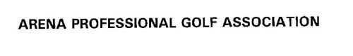 ARENA PROFESSIONAL GOLF ASSOCIATION