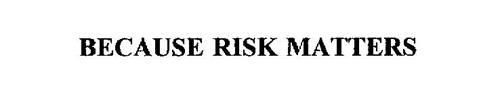 BECAUSE RISK MATTERS