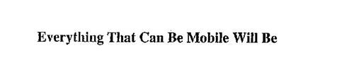 EVERYTHING THAT CAN BE MOBILE WILL BE