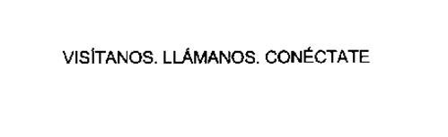 VISITANOS. LLAMANOS. CONECTATE
