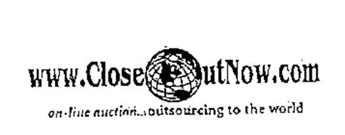 WWW.CLOSEOUTNOW.COM ON-LINE AUCTION...OUTSOURCLNG TO THE WORLD