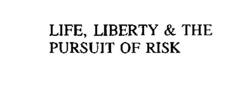 LIFE, LIBERTY & THE PURSUIT OF RISK