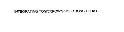 INTEGRATING TOMORROW' S SOLUTIONS TODAY