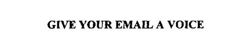 GIVE YOUR EMAIL A VOICE