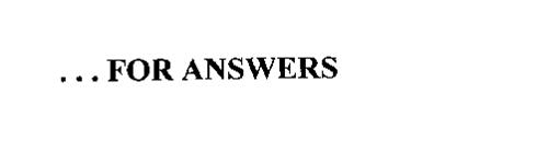 . . . FOR ANSWERS