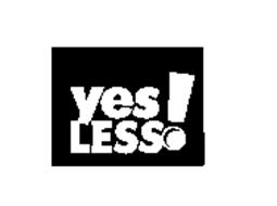 YES LESS!