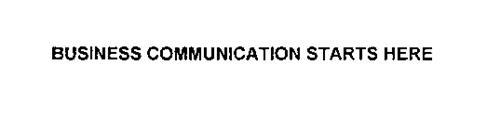 BUSINESS COMMUNICATION STARTS HERE