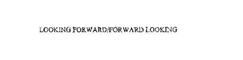 LOOKING FORWARD/FORWARD LOOKING