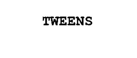 TWEENS