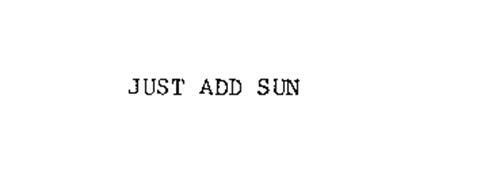 JUST ADD SUN