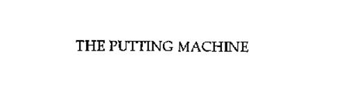 THE PUTTING MACHINE