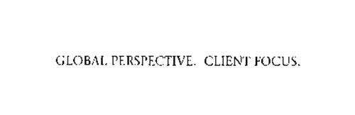 GLOBAL PERSPECTIVE.  CLIENT FOCUS.