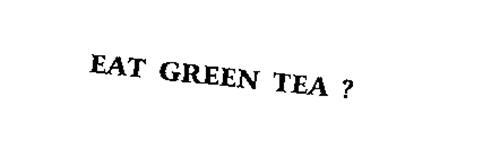 EAT GREEN TEA ?