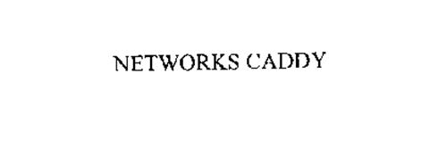 NETWORKS CADDY
