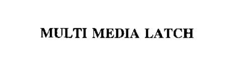 MULTI MEDIA LATCH