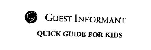 G GUEST INFORMANT QUICK GUIDE FOR KIDS
