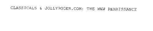 CLASSICALS & JOLLYROGER.COM: THE WWW RENAISSANCE