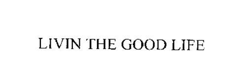 LIVIN THE GOOD LIFE
