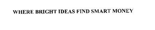 WHERE BRIGHT IDEAS FIND SMART MONEY