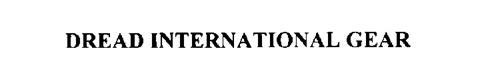 DREAD INTERNATIONAL GEAR