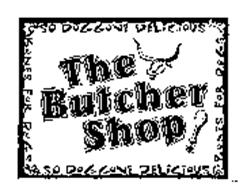 SO DOGGONE DELICIOUS THE BUTCHER SHOP!