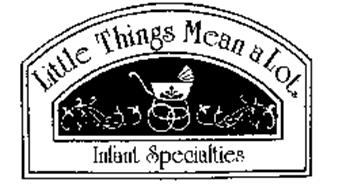 LITTLE THINGS MEANS A LOT INFANT SPECIALTIES