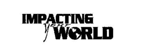 IMPACTING YOUR WORLD