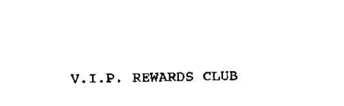 V.I.P. REWARDS CLUB