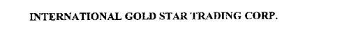 INTERNATIONAL GOLD STAR TRADING CORP.