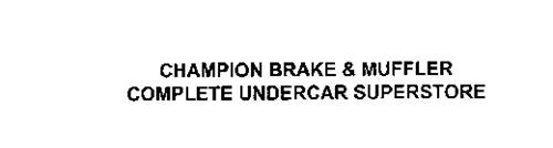 CHAMPION BRAKE & MUFFLER COMPLETE UNDERCAR SUPERSTORE