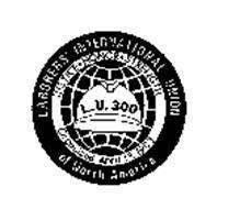 LABORERS' INTERNATIONAL UNION OF NORTH AMERICA JUSTICE HONOR STRENGTH L.U. 300 ORGANIZED APRIL 13, 1903