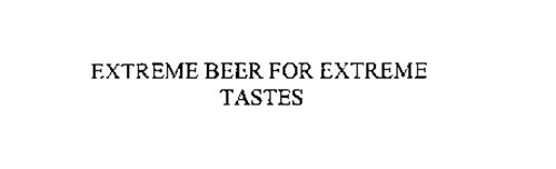 EXTREME BEER FOR EXTREME TASTES