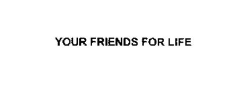 YOUR FRIENDS FOR LIFE