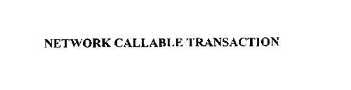 NETWORK CALLABLE TRANSACTION