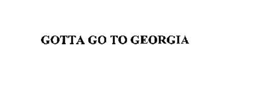 GOTTA GO TO GEORGIA
