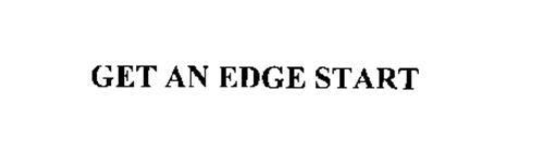 GET AN EDGE START
