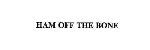 HAM OFF THE BONE