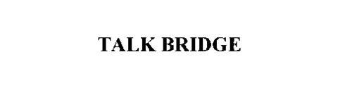 TALK BRIDGE