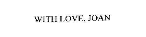 WITH LOVE, JOAN