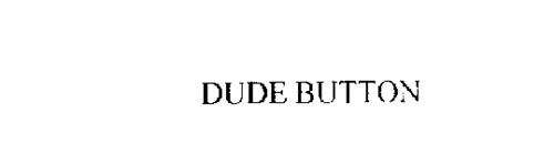 DUDE BUTTON