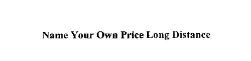 NAME YOUR OWN PRICE LONG DISTANCE